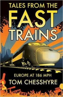 Tales from the Fast Trains : Around Europe at 186mph, Paperback Book