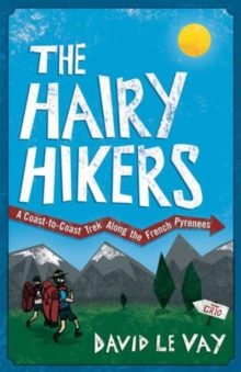 The Hairy Hikers : A Coast-to-coast Trek Along the French Pyrenees, Paperback Book