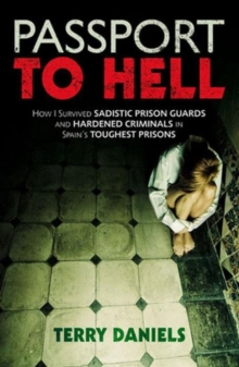 Passport to Hell : How I Survived Sadistic Prison Guards and Hardened Criminals in Spain's Toughest Prisons, Paperback Book