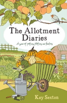 The Allotment Diaries : A Year of Potting, Plotting and Feasting, Paperback Book