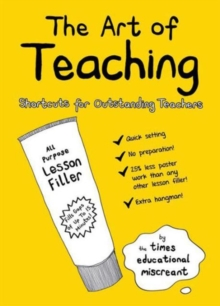 The Art of Teaching : Shortcuts for Outstanding Teachers, Paperback Book