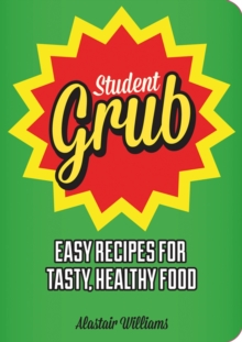 Student Grub : Easy Recipes For Tasty, Healthy Food, Paperback Book