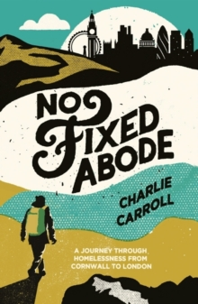 No Fixed Abode : A Journey Through Homelessness from Cornwall to London, Paperback Book