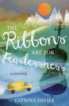 The Ribbons are for Fearlessness : A Journey, Paperback Book