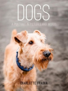 Dogs : A Portrait in Pictures and Words, Hardback Book