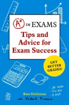 A* in Exams : Tips and Advice for Exam Success, Paperback Book