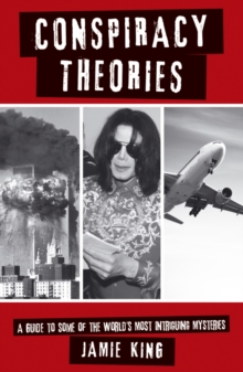Conspiracy Theories : A Guide to the World's Most Intriguing Mysteries, Paperback Book