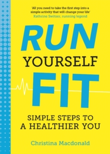 Run Yourself Fit : Simple Steps to a Healthier You, Paperback Book