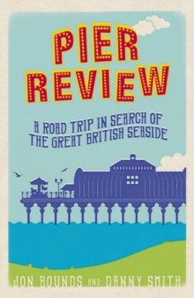 Pier Review : A Road Trip in Search of the Great British Seaside, Paperback Book