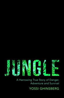 Jungle : A Harrowing True Story of Adventure, Danger and Survival, Paperback Book