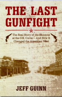 Last Gunfight : The Real Story of the Shootout at the OK Corral and How it Changed the American West, Paperback Book