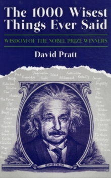 The 1000 Wisest Things Ever Said : Wisdom of the Nobel Prize Winners, Hardback Book