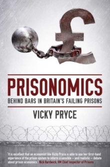 Prisonomics : Behind Bars in Britain's Failing Prisons, Hardback Book