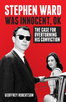 Stephen Ward Was Innocent, OK : The Case for Overturning his Conviction, Hardback Book