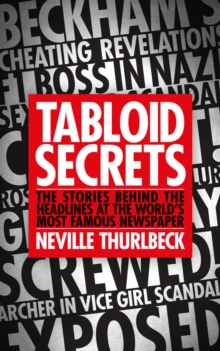 Tabloid Secrets : The Stories Behind the Headlines at the World's Most Famous Newspaper, Hardback Book