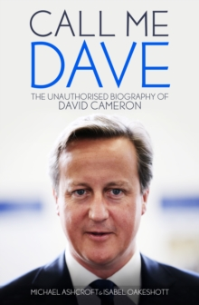 Call Me Dave : The Unauthorised Biography of David Cameron, Hardback Book