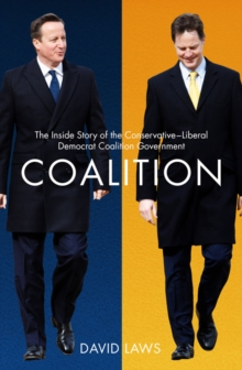 Coalition : The Inside Story of the Conservative-Liberal Democrat Coalition Government, Hardback Book
