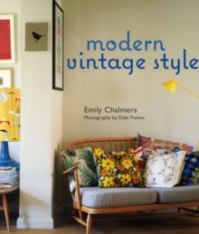Modern Vintage Style : Using Vintage Pieces in the Contemporary Home, Hardback Book