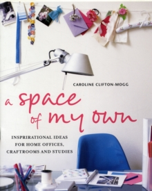 A Space of My Own : Inspirational Ideas for Home Offices, Craftrooms and Studies, Hardback Book