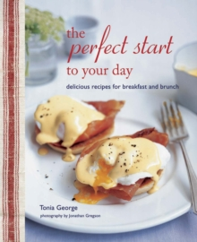The Perfect Start to Your Day : Delicious Recipes for Breakfast and Brunch, Hardback Book