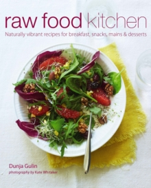 Raw Food Kitchen : Naturally Vibrant Recipes for Breakfast, Snacks, Mains & Desserts, Hardback Book