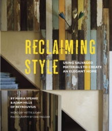 Reclaiming Style : Using Salvaged Materials to Create an Elegant Home, Hardback Book