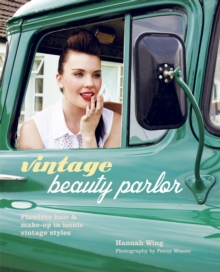 Vintage Beauty Parlor : Flawless Hair and Make-Up in Iconic Vintage Styles, Hardback Book