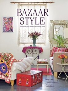 Bazaar Style : Decorating with Market and Vintage Finds, Paperback Book