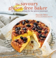 The Savoury Gluten-Free Baker : 60 Delicious Recipes for the Gluten Intolerant, Hardback Book