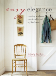 Easy Elegance : Creating a relaxed, comfortable, and stylish home, Paperback Book
