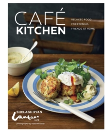 Cafe Kitchen : Relaxed Food for Friends from the Lantana Cafe, Hardback Book