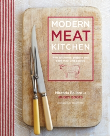 Modern Meat Kitchen : How to Choose, Prepare and Cook Meat and Poultry, Hardback Book