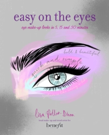 Easy on the Eyes : Eye Make-Up Looks in 5, 15 and 30 Minutes, Hardback Book