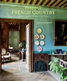 Perfect French Country : Inspirational Interiors from Rural France, Hardback Book