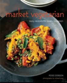 Market Vegetarian : Easy Recipes for Every Occasion