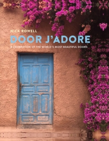 Door J'Adore : A Celebration of the World's Most Beautiful Doors, Hardback Book