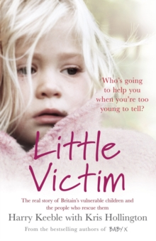 Little Victim : The real story of Britain's vulnerable children and the people who rescue them, Paperback Book