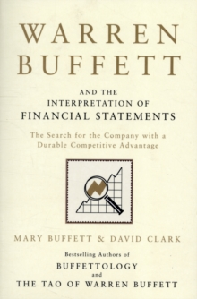 Warren Buffett and the Interpretation of Financial Statements : The Search for the Company with a Durable Competitive Advantage, Paperback / softback Book