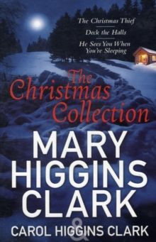 Mary & Carol Higgins Clark Christmas Collection : The Christmas Thief, Deck the Halls, He Sees You When You're Sleeping, Paperback / softback Book