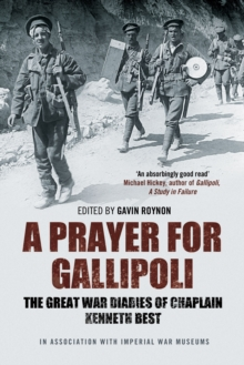 A Prayer for Gallipoli : The Great War Diaries of Chaplain Kenneth Best, Paperback Book