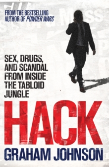 Hack : Sex, Drugs, and Scandal from Inside the Tabloid Jungle, Paperback Book