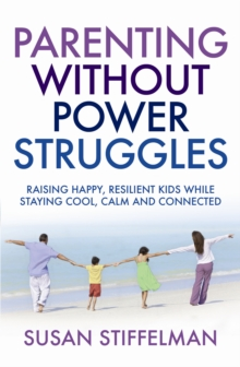 Parenting Without Power Struggles : Raising Joyful, Resilient Kids While Staying Cool, Calm and Collected, Paperback Book