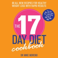 The 17 Day Diet Cookbook : 80 All New Recipes for Healthy Weight Loss, Paperback Book