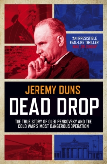 Dead Drop : TheTrue Story of Oleg Penkovsky and the Cold War's Most Dangerous Operation, Paperback Book