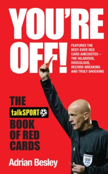 You're Off! : The TalkSport Book of Red Cards, Hardback Book