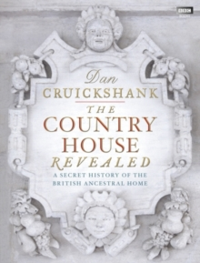The Country House Revealed : A Secret History of the British Ancestral Home, Hardback Book