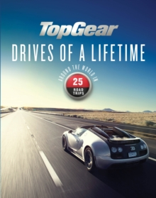 Top Gear Drives of a Lifetime : Around the World in 25 Road Trips, Hardback Book