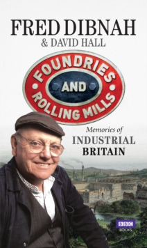 Foundries and Rolling Mills : Memories of Industrial Britain, Paperback Book