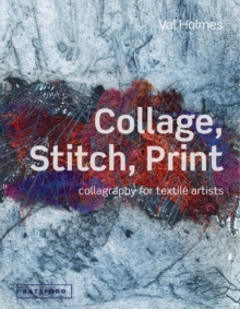 Collage, Stitch, Print : Collagraphy for Textile Artists, Hardback Book