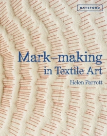 Mark-Making in Textile Art : Techniques for Hand and Machine Stitching, Hardback Book